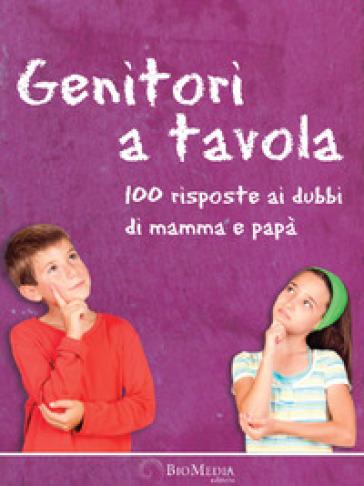 Genitori a tavola. 100 risposte ai dubbi di mamma e papà - Giorgio Donegani | Rochesterscifianimecon.com