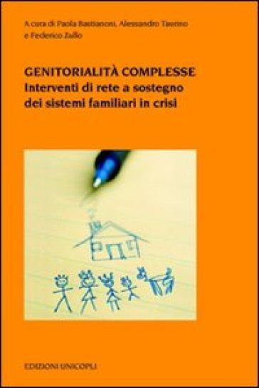 Genitorialità complesse. Interventi di rete a sostegno dei sistemi familiari in crisi - P. Bastianoni |