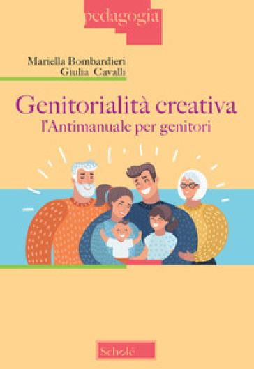 Genitorialità creativa. L'antimanuale per genitori - Mariella Bombardieri   Thecosgala.com