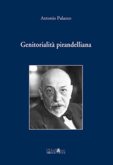 Genitorialità pirandelliana - Antonio Palazzo | Ericsfund.org