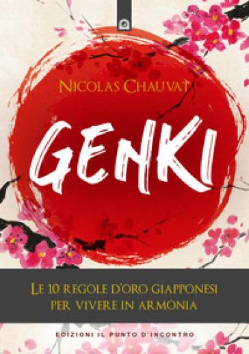 Genki. Le 10 regole d'oro giapponesi per vivere in armonia - Nicolas Chauvat | Ericsfund.org