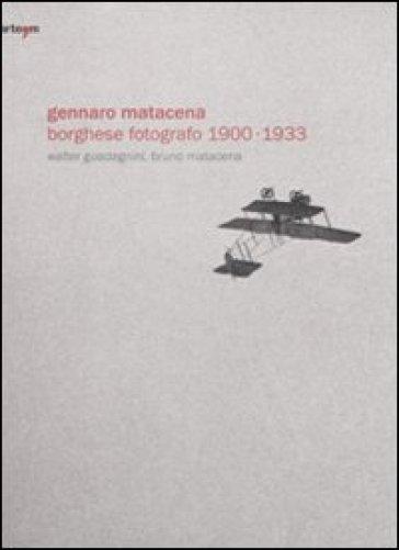 Gennaro Matacena. Borghese fotografo (1900-1933). Ediz. italiana e inglese - Bruno Matacena  