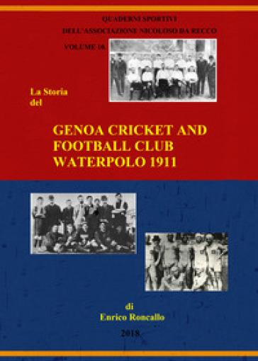 Genoa cricket and football club. Waterpolo 1911. Ediz. italiana - Enrico Roncallo   Ericsfund.org