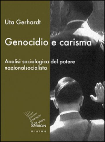 Genocidio e carisma. Analisi sociologica del potere nazionalsocialista - Uta Gerhardt   Rochesterscifianimecon.com