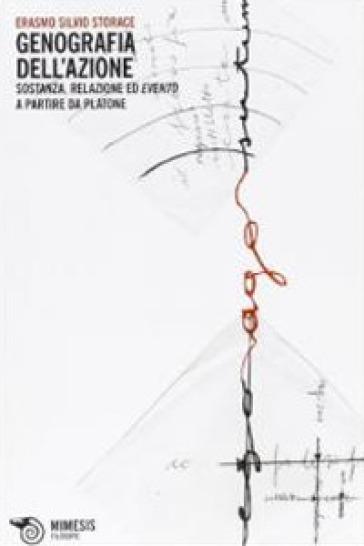 Genografia dell'azione. Sostanza, relazione ed evento a partire da Platone - Erasmo Silvio Storace |