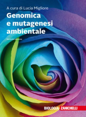 Genomica e mutagenesi ambientale. Con Contenuto digitale (fornito elettronicamente) - L. Migliore  