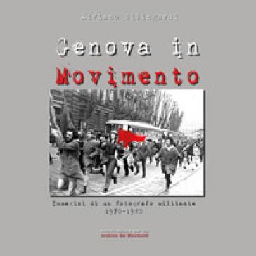 Genova in Movimento. Ediz. illustrata - Adriano Silingardi |
