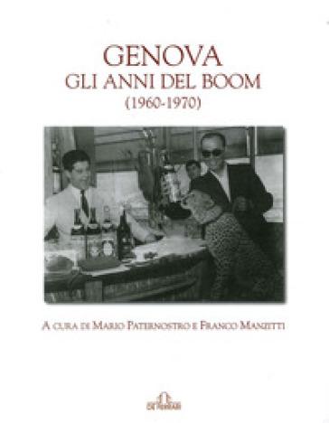 Genova. Gli anni del boom (1960-1970) - M. Paternostro |