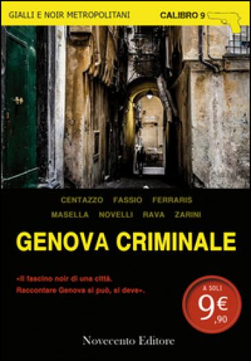 Genova criminale - Roberto Centazzo |