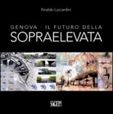 Genova. Il futuro della sopraelevata - Rinaldo Luccardini | Thecosgala.com
