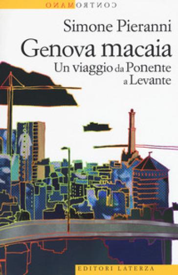 Genova macaia. Un viaggio da Ponente a Levante - Simone Pieranni |