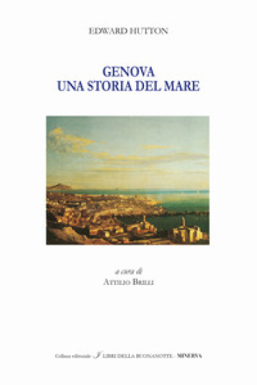 Genova. Un racconto del mare. Ediz. italiana e inglese - Edward Hutton |