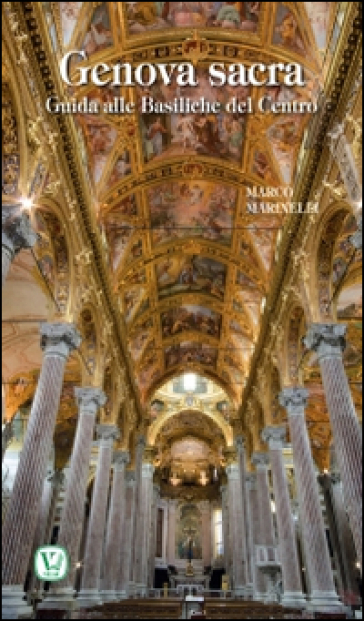 Genova sacra. Guida alle Basiliche del Centro - Marco Marinelli |