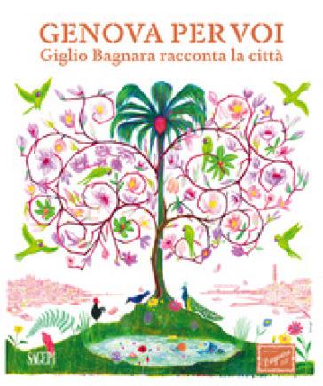 Genova per voi. Giglio Bagnara racconta la sua città - C. CABONA |