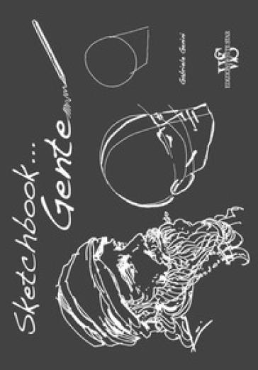 Gente. Sketchbook. Ediz. illustrata - Gaia Del Francia pdf epub