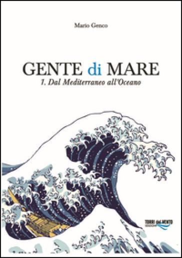 Gente di mare. 1: Dal Mediterraneo all'Oceano - Mario Genco |