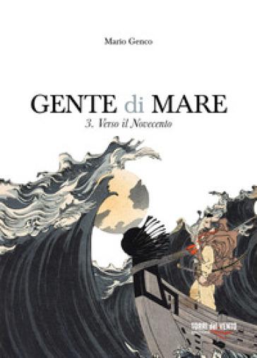 Gente di mare. 3: Verso il Novecento - Mario Genco  