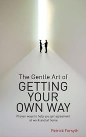 Gentle Art of Getting Your Own Way