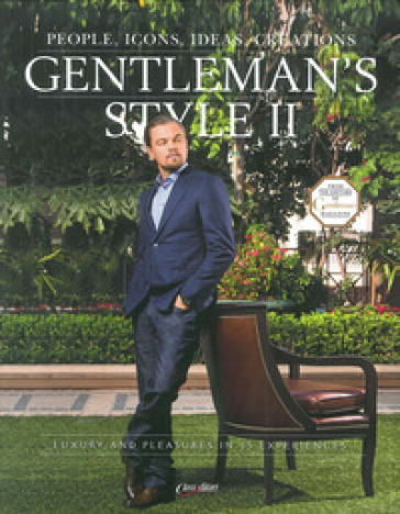 Gentleman's style. People, icons, ideas, products. The ultimate guide on how to enjoy your money and time. Ediz. italiana e inglese. 2.