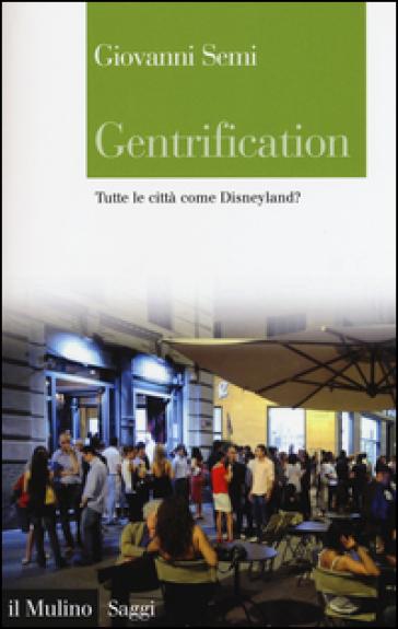 Gentrification. Tutte le città come Disneyland? - Giovanni Semi | Ericsfund.org