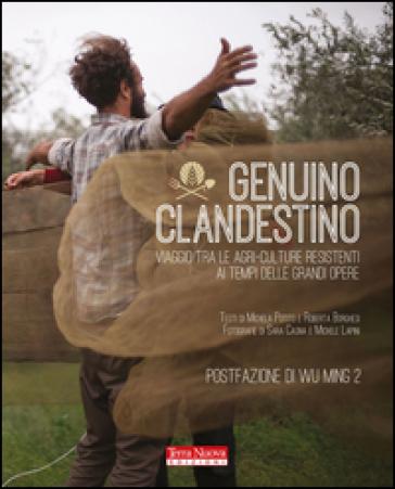Genuino clandestino. Viaggio tra le agri-culture resistenti ai tempi delle grandi opere - Michela Potito | Thecosgala.com