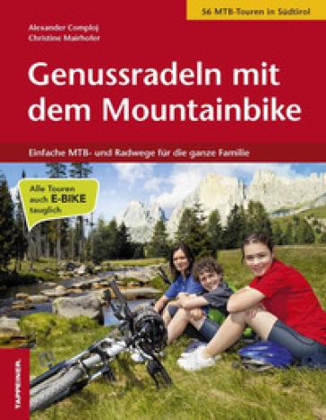 Genussradeln mit dem Mountainbike. Einfache MTB und Radwege fur die ganze Familie - Alexander Comploj |