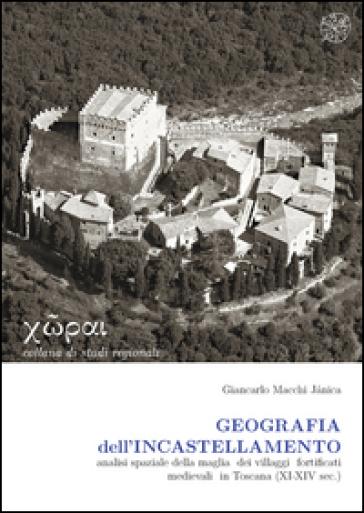Geografia dell'incastellamento. Analisi spaziale della maglia dei villaggi fortificati medievali in Toscana (XI-XIV sec.) - Giancarlo Macchi Janica pdf epub