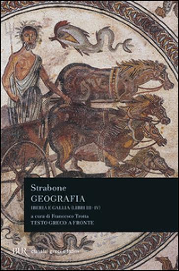 Geografia. Iberia e Gallia. Libri 3º e 4º. Testo greco a fronte - Strabone  
