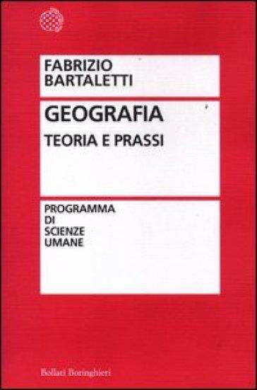 Geografia. Teoria e prassi - Fabrizio Bartaletti |