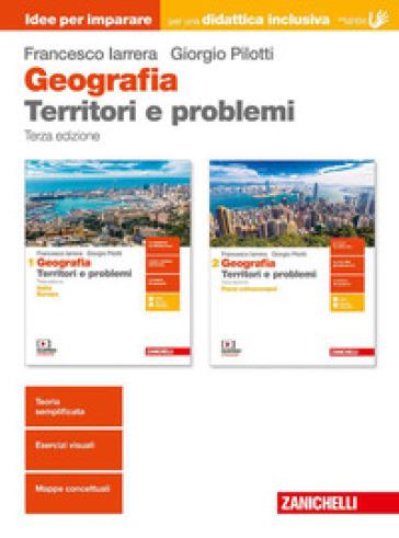 Geografia. Territori e problemi. Idee per imparare. Per le Scuole superiori - Francesco Iarrera |