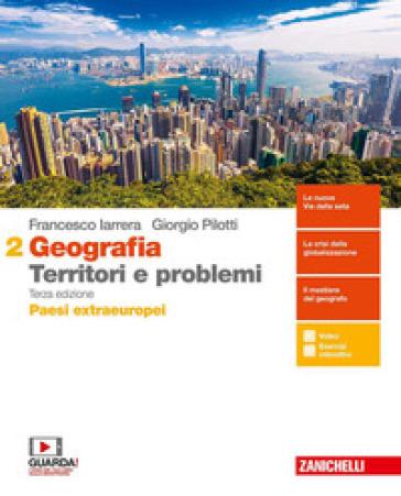 Geografia: Territori e problemi. Per le Scuole superiori. Con e-book. Con espansione online. 2: Paesi extraeruopei - Francesco Iarrera pdf epub