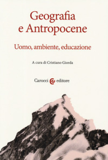 Geografia e antropocene. Uomo, ambiente, educazione - C. Giorda |