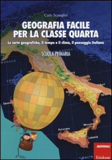 Geografia facile per la classe quarta. Le carte geografiche, il tempo e il clima, il paesaggio italiano. Con aggiornamento online - Carlo Scataglini pdf epub