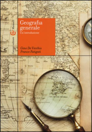 Geografia generale. Un'introduzione - Gino De Vecchis |