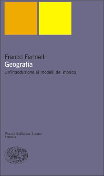 Geografia. Un'introduzione ai modelli del mondo - Franco Farinelli | Rochesterscifianimecon.com