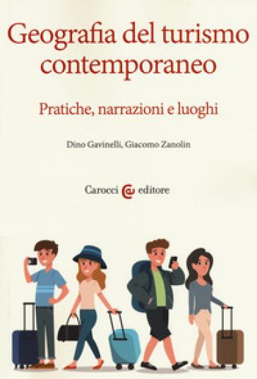 Geografia del turismo contemporaneo. Pratiche, narrazioni, luoghi - Dino Gavinelli pdf epub