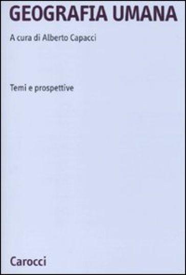 Geografia umana. Temi e prospettive - Alberto Capacci |