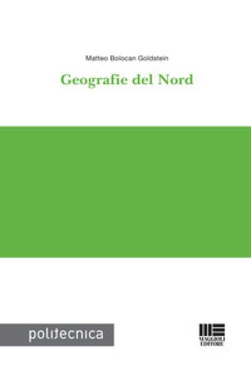 Geografie del Nord - Matteo Bolocan Goldstein |