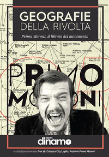 Geografie della rivolta. Primo Moroni, il libraio del movimento - Primo Moroni | Rochesterscifianimecon.com