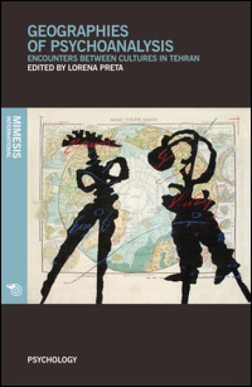 Geographies of psychoanalysis. Encounters between cultures in Tehran - L. Preta |