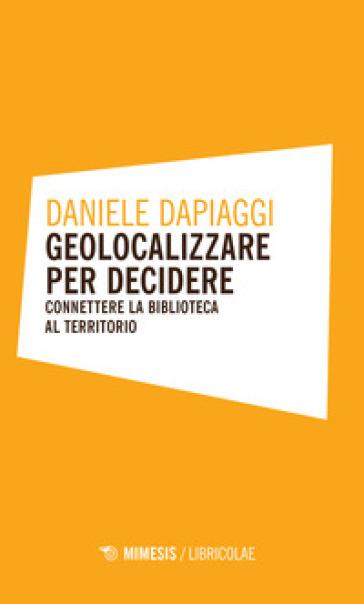 Geolocalizzare per decidere. Connettere la biblioteca al territorio - Daniele Dappiagi  