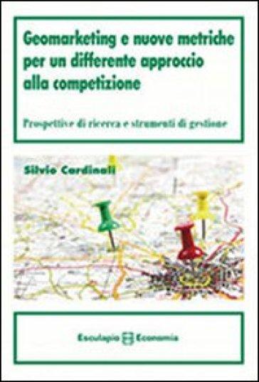 Geomarketing e nuove metriche per un differente approccio alla competizione. Prospettive di ricerca e strumenti di gestione - Silvio Cardinali | Jonathanterrington.com