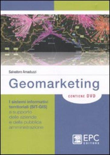 Geomarketing. I sistemi informativi territoriali (SIT-GIS) a supporto delle aziende e della pubblica amministrazione. Con DVD - Salvatore Amaduzzi | Ericsfund.org