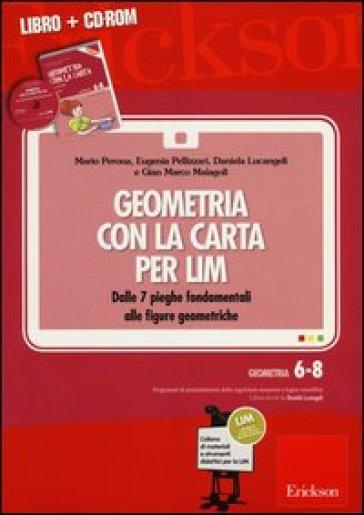 Geometria con la carta per LIM. Dalle 7 pieghe fondamentali alle figure geometriche. Con CD-ROM