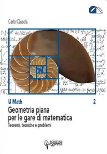 Geometria piana per le gare di matematica. Teoremi, tecniche e problemi - Carlo Cassola |