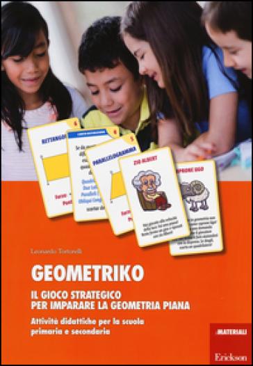 Geometriko. Gioco strategico per imparare la geometria piana. Attività didattiche per la scuola primaria e secondaria - Leonardo Tortorelli pdf epub