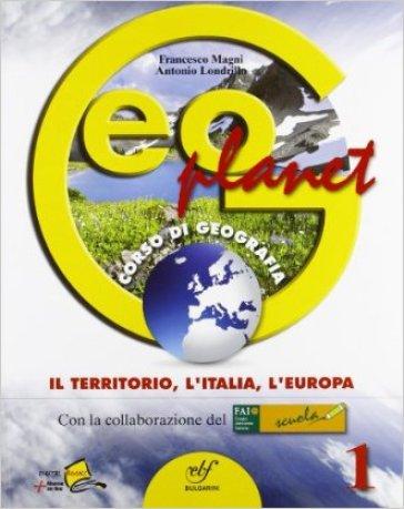 Geoplanet. Con regioni italiane. Con espansione online. Per la Scuola media. 1.Il territorio, l'Italia, l'Europa - Francesco Magni |