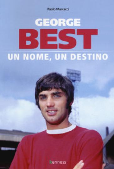 George Best. Un nome, un destino - Paolo Marcacci |