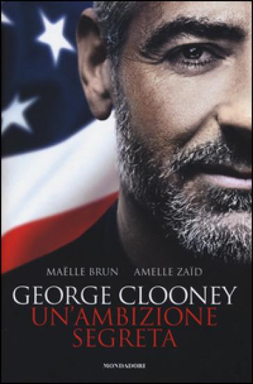 George Clooney. Un'ambizione segreta - Maelle Brun | Thecosgala.com