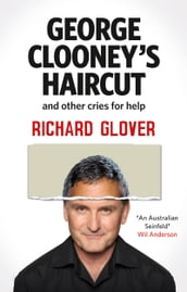 George Clooney s Haircut and Other Cries for Help